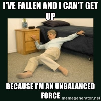 ive-fallen-and-i-cant-get-up-because-im-an-unbalanced-force.jpg